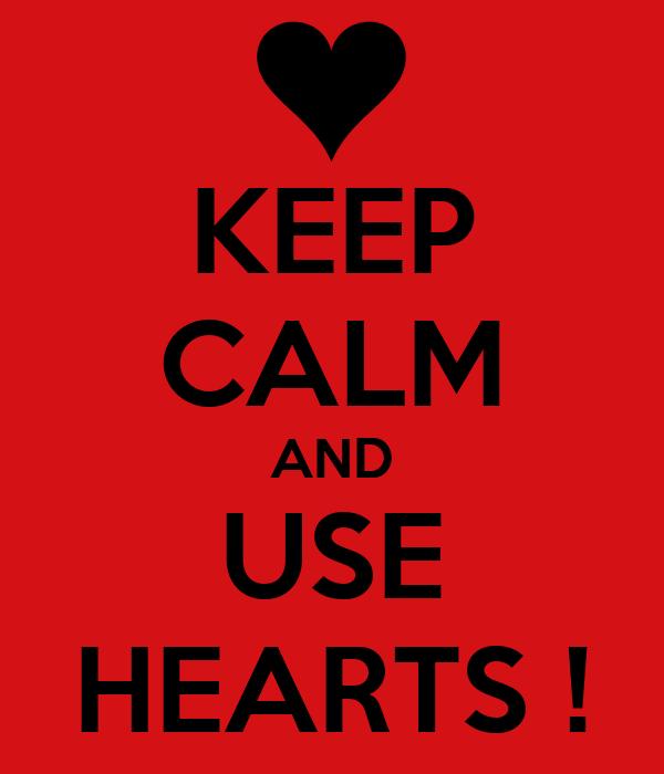 KEEP CALM AND USE HEARTS !
