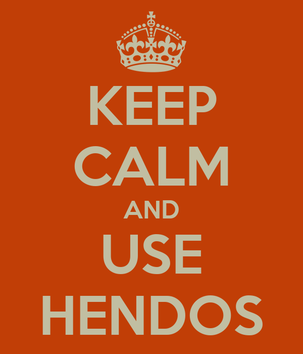 KEEP CALM AND USE HENDOS