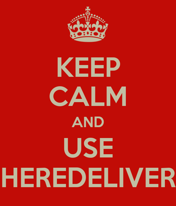 KEEP CALM AND USE HEREDELIVER