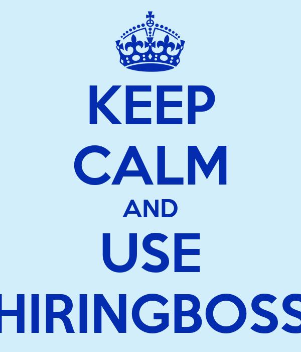 KEEP CALM AND USE HIRINGBOSS
