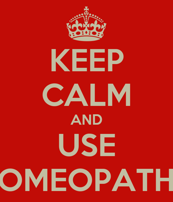 KEEP CALM AND USE HOMEOPATHY