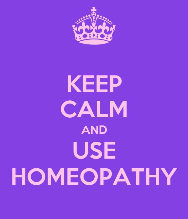 KEEP CALM AND USE HOMEOPATHY