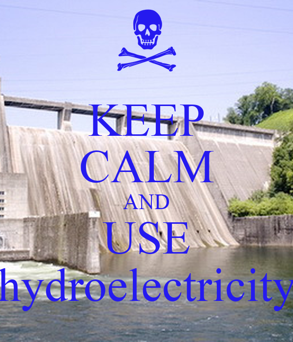 KEEP CALM AND USE hydroelectricity