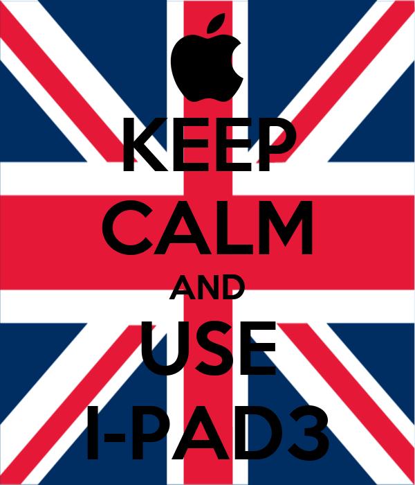 KEEP CALM AND USE I-PAD3