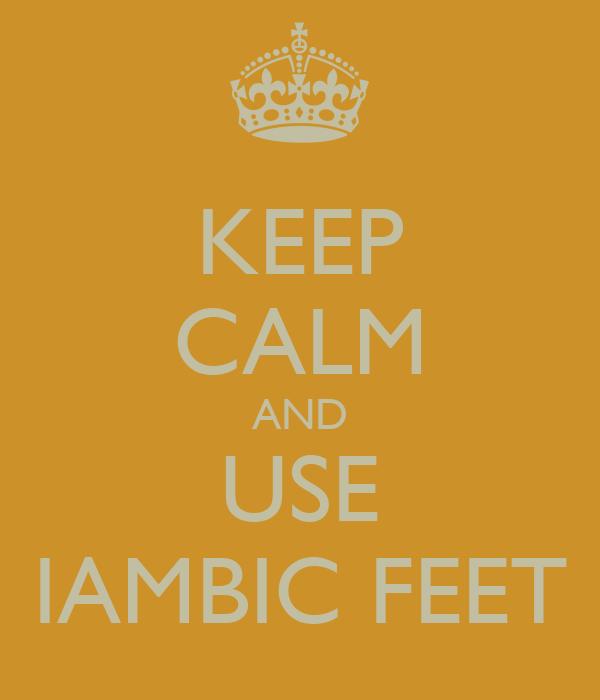 KEEP CALM AND USE IAMBIC FEET