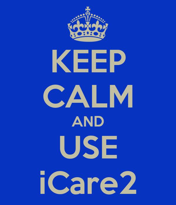 KEEP CALM AND USE iCare2