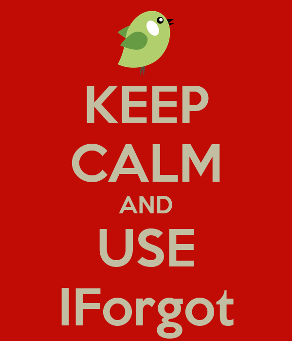 KEEP CALM AND USE IForgot