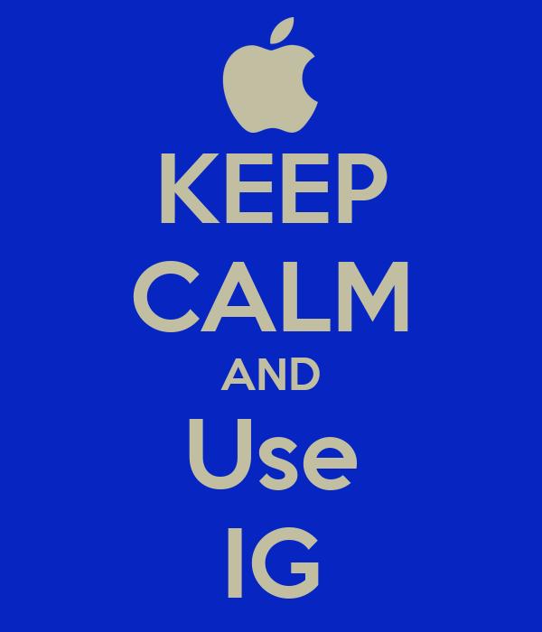 KEEP CALM AND Use IG