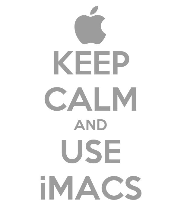 KEEP CALM AND USE iMACS