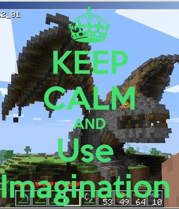 KEEP CALM AND Use  Imagination