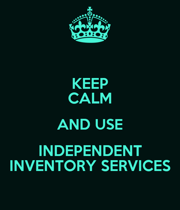 KEEP CALM AND USE INDEPENDENT INVENTORY SERVICES