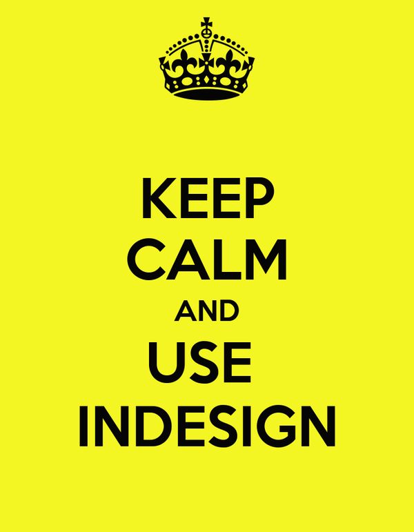 KEEP CALM AND USE  INDESIGN