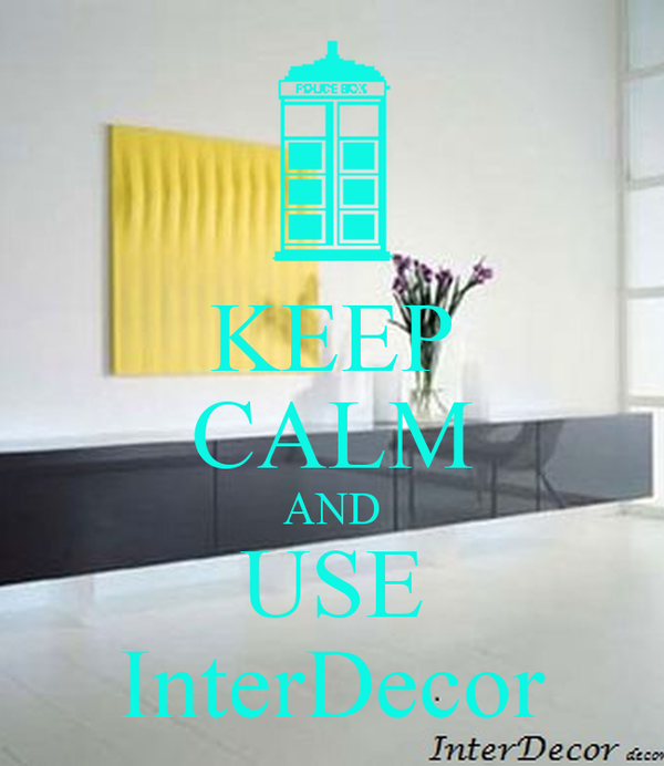 KEEP CALM AND USE InterDecor