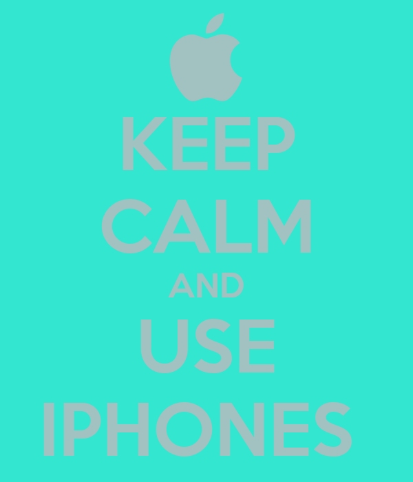 KEEP CALM AND USE IPHONES