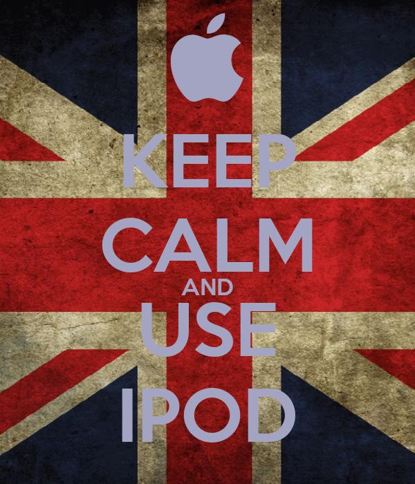KEEP CALM AND USE IPOD