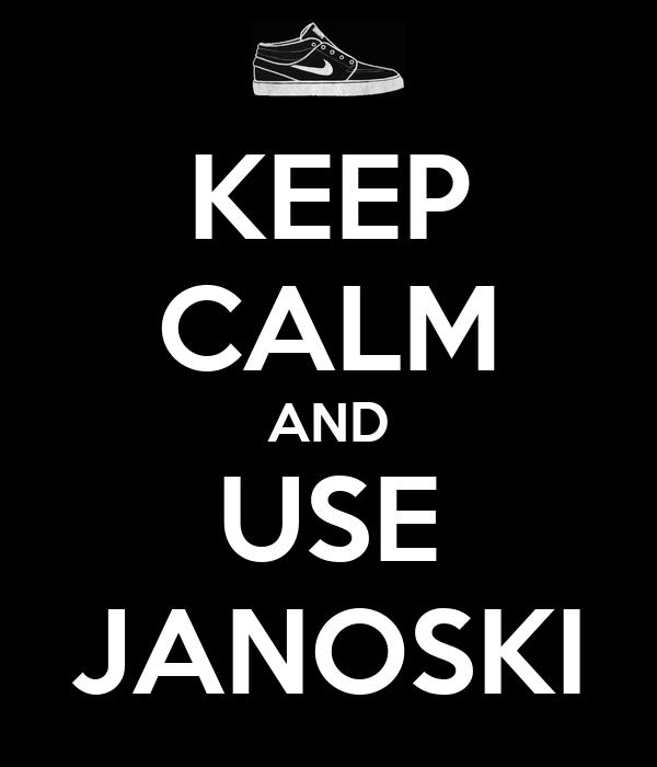 KEEP CALM AND USE JANOSKI