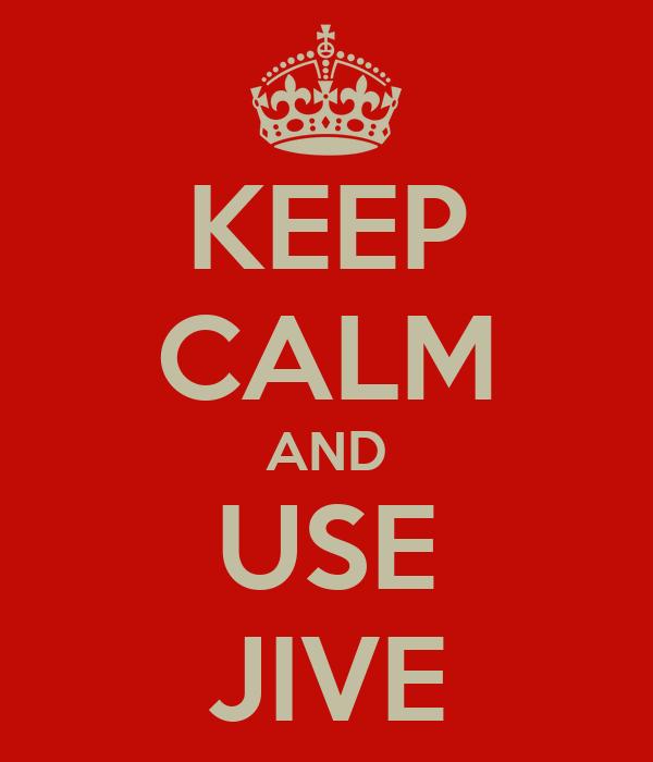KEEP CALM AND USE JIVE