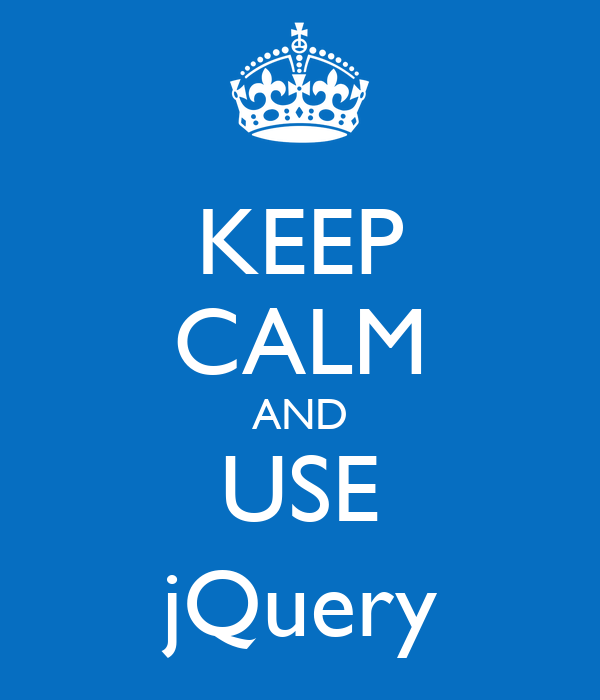 KEEP CALM AND USE jQuery
