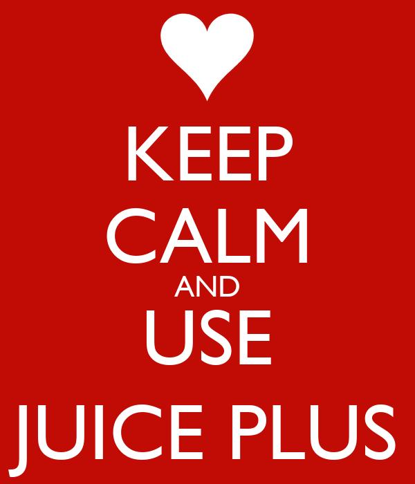 KEEP CALM AND USE JUICE PLUS