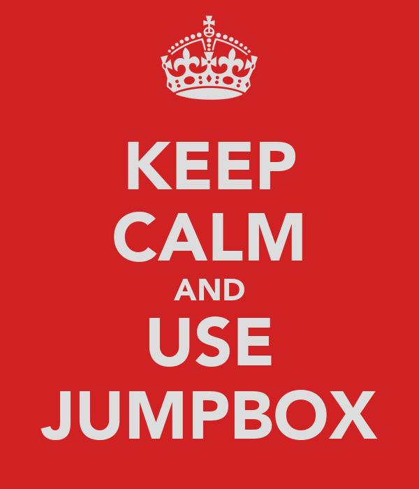 KEEP CALM AND USE JUMPBOX