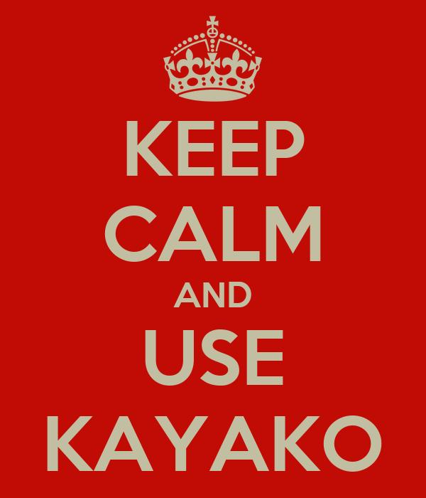KEEP CALM AND USE KAYAKO