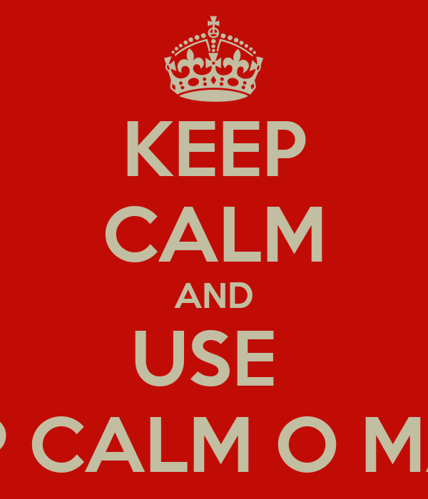 KEEP CALM AND USE  KEEP CALM O MATIC
