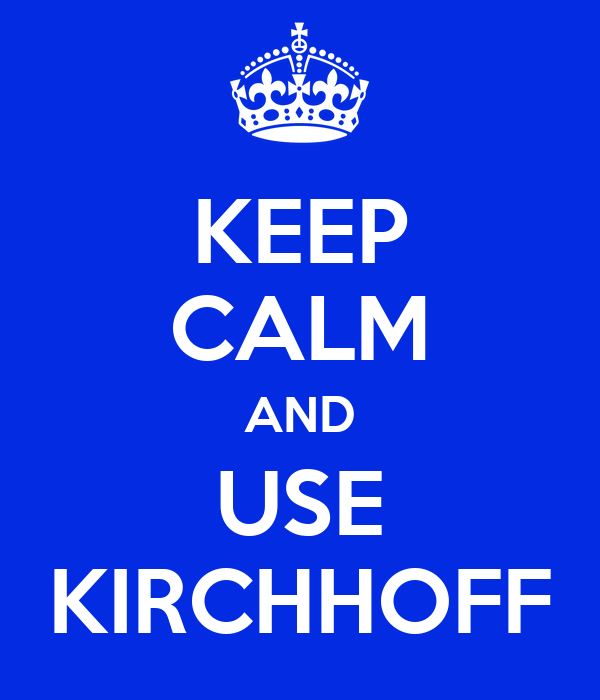 KEEP CALM AND USE KIRCHHOFF