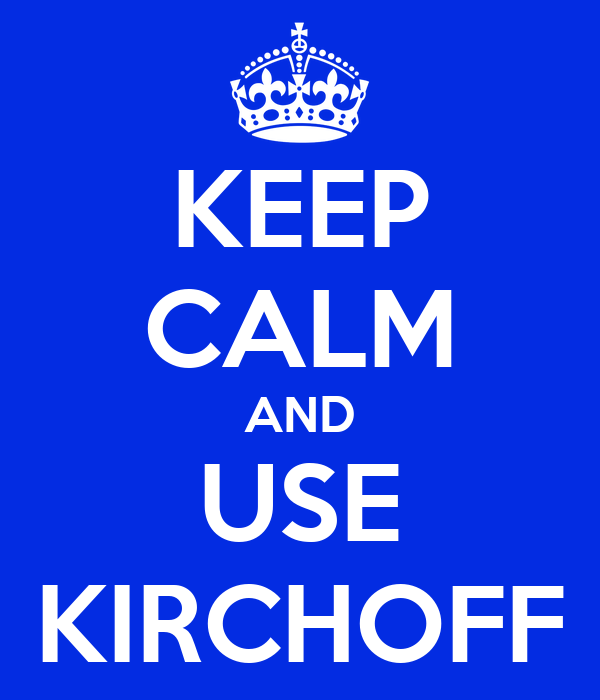 KEEP CALM AND USE KIRCHOFF