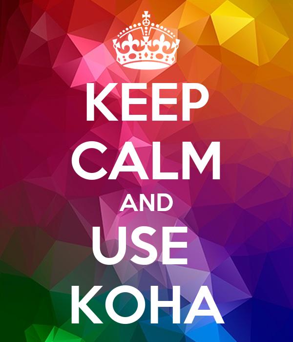 KEEP CALM AND USE  KOHA