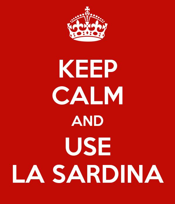 KEEP CALM AND USE LA SARDINA