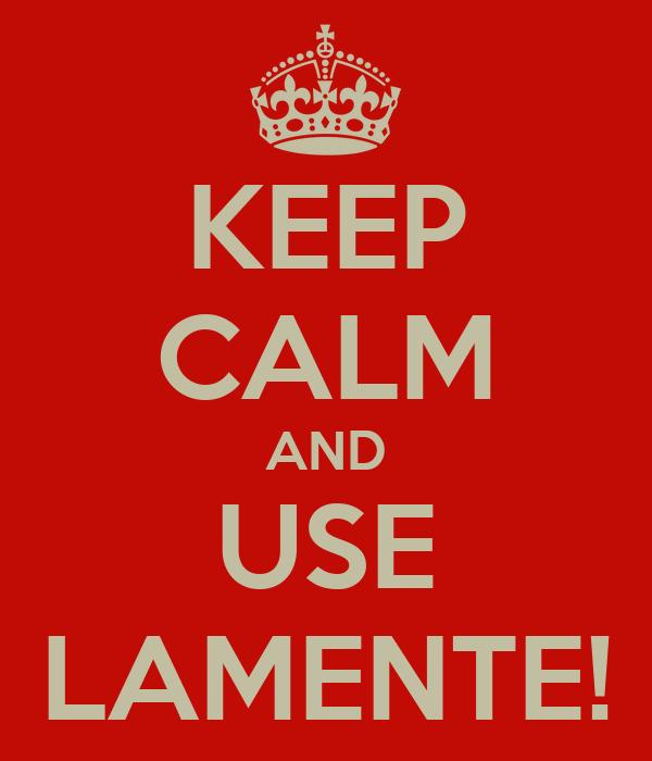 KEEP CALM AND USE LAMENTE!