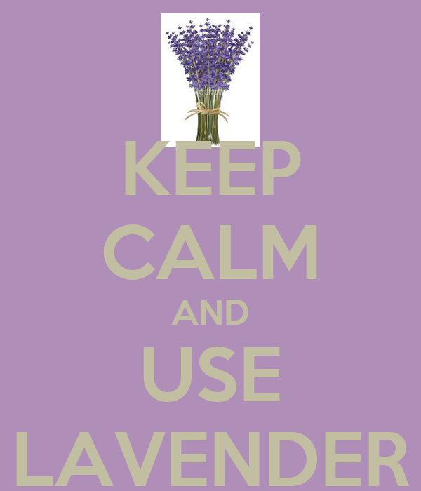 KEEP CALM AND USE LAVENDER