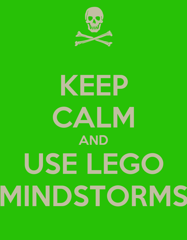KEEP CALM AND USE LEGO MINDSTORMS