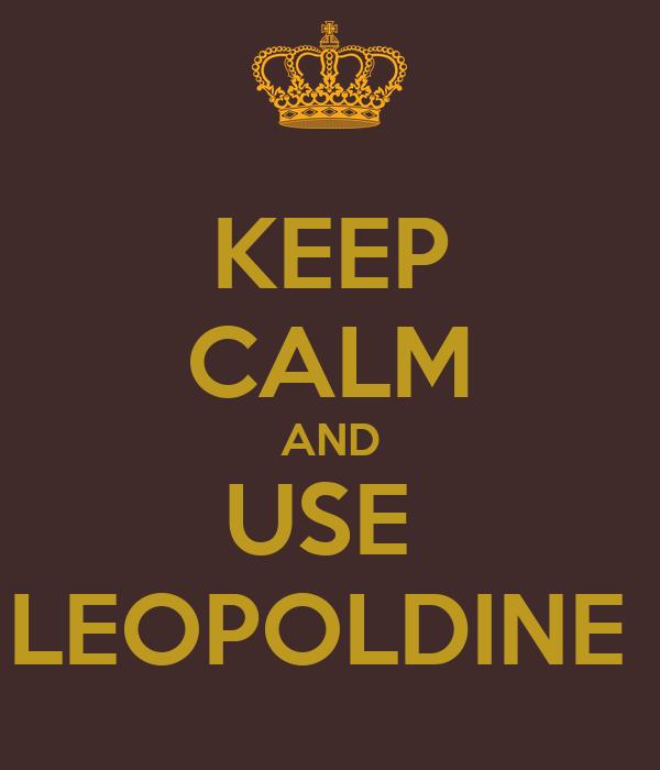 KEEP CALM AND USE  LEOPOLDINE