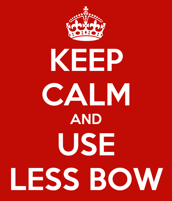 KEEP CALM AND USE LESS BOW