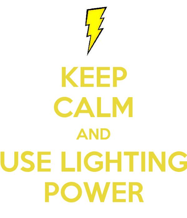 KEEP CALM AND USE LIGHTING POWER