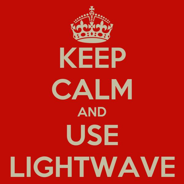 KEEP CALM AND USE LIGHTWAVE
