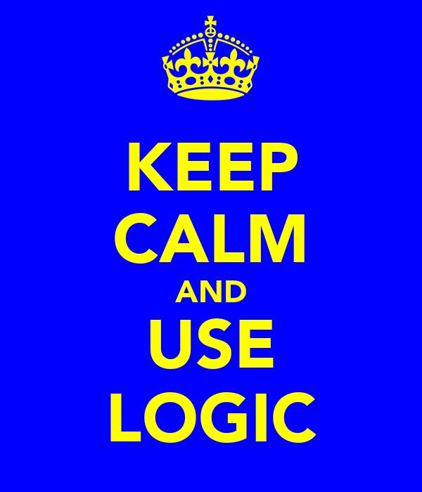 KEEP CALM AND USE LOGIC