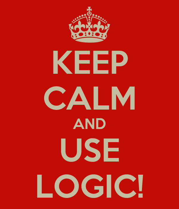 KEEP CALM AND USE LOGIC!