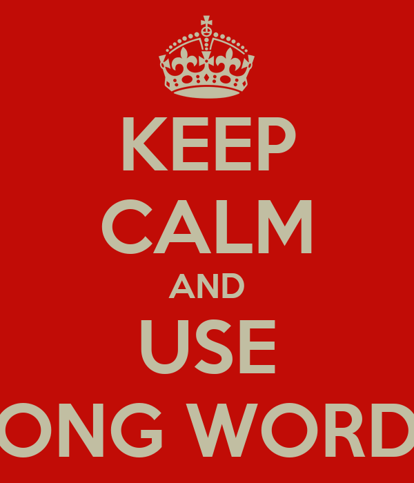 KEEP CALM AND USE LONG WORDS