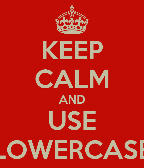 KEEP CALM AND USE LOWERCASE