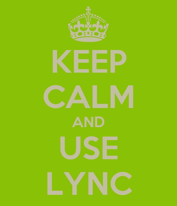 KEEP CALM AND USE LYNC