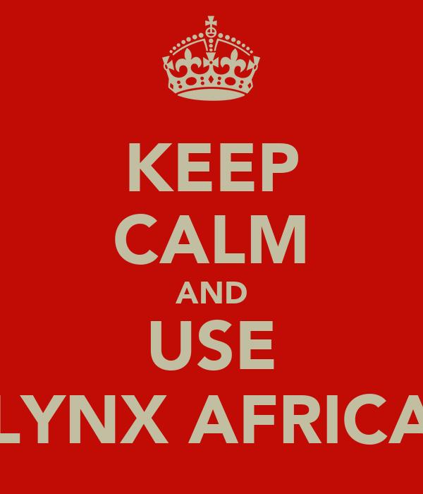 KEEP CALM AND USE LYNX AFRICA