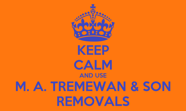 KEEP CALM AND USE M. A. TREMEWAN & SON REMOVALS