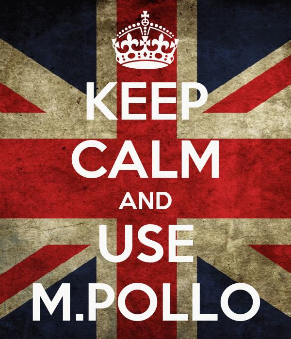 KEEP CALM AND USE M.POLLO
