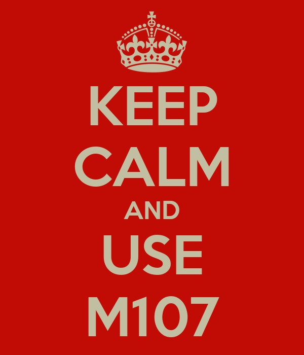 KEEP CALM AND USE M107