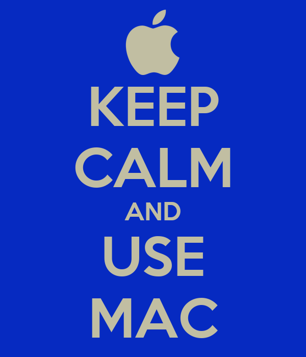 KEEP CALM AND USE MAC