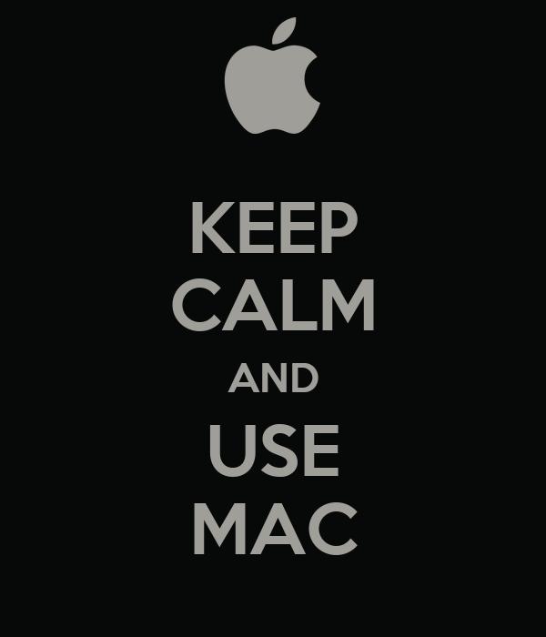 KEEP CALM AND USE MAC