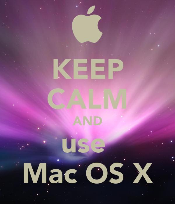 KEEP CALM AND use  Mac OS X