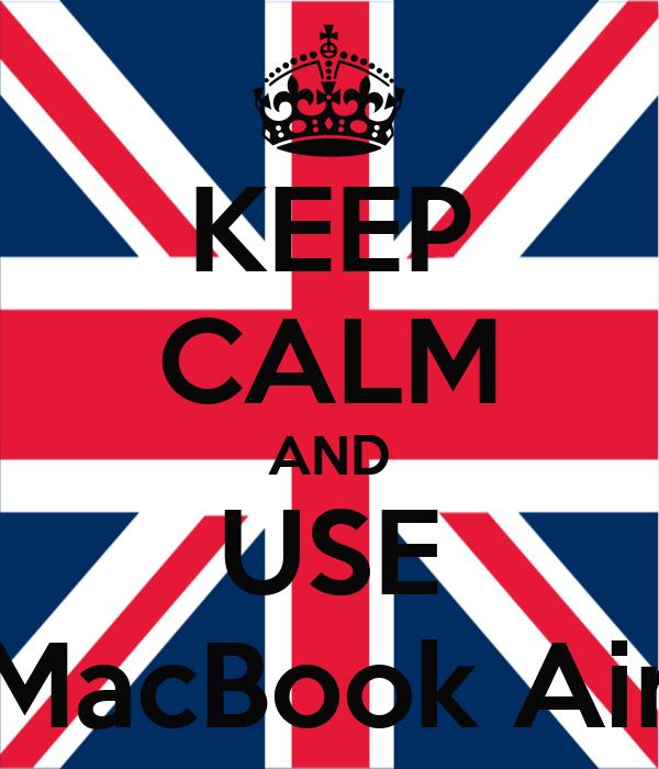 KEEP CALM AND USE MacBook Air